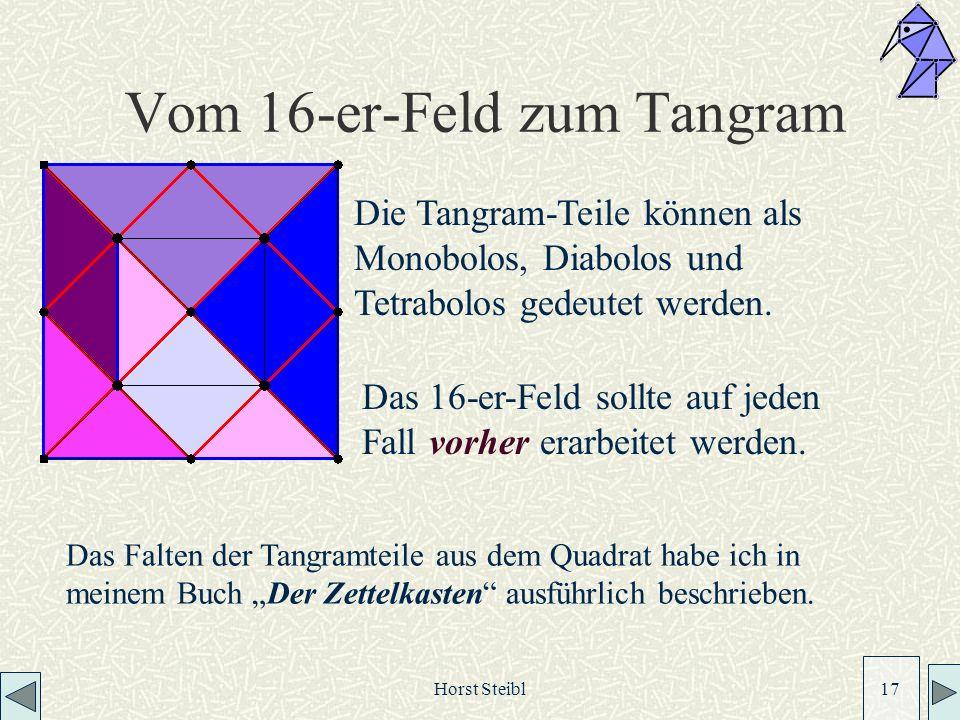 Horst Steibl 17 Vom 16-er-Feld zum Tangram Die Tangram-Teile können als Monobolos, Diabolos und Tetrabolos gedeutet werden.