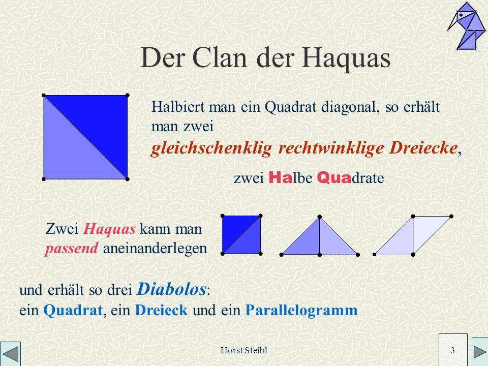 Horst Steibl 3 Der Clan der Haquas Halbiert man ein Quadrat diagonal, so erhält man zwei gleichschenklig rechtwinklige Dreiecke, zwei Ha lbe Qua drate Zwei Haquas kann man passend aneinanderlegen und erhält so drei Diabolos : ein Quadrat, ein Dreieck und ein Parallelogramm