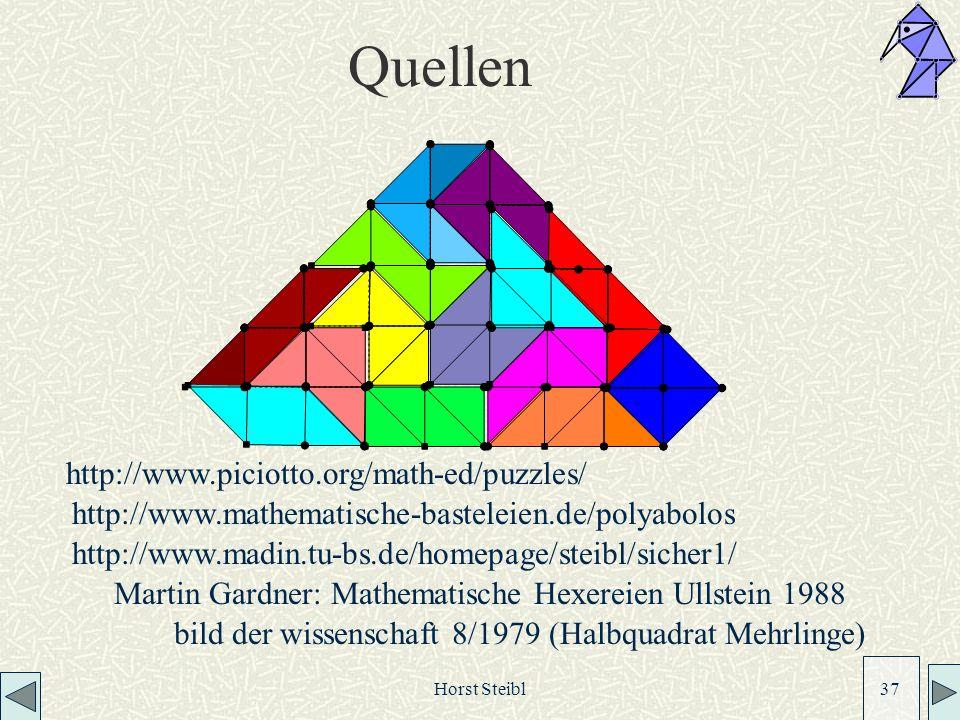 Horst Steibl 37 http://www.piciotto.org/math-ed/puzzles/ http://www.mathematische-basteleien.de/polyabolos Martin Gardner: Mathematische Hexereien Ullstein 1988 bild der wissenschaft 8/1979 (Halbquadrat Mehrlinge) Quellen http://www.madin.tu-bs.de/homepage/steibl/sicher1/