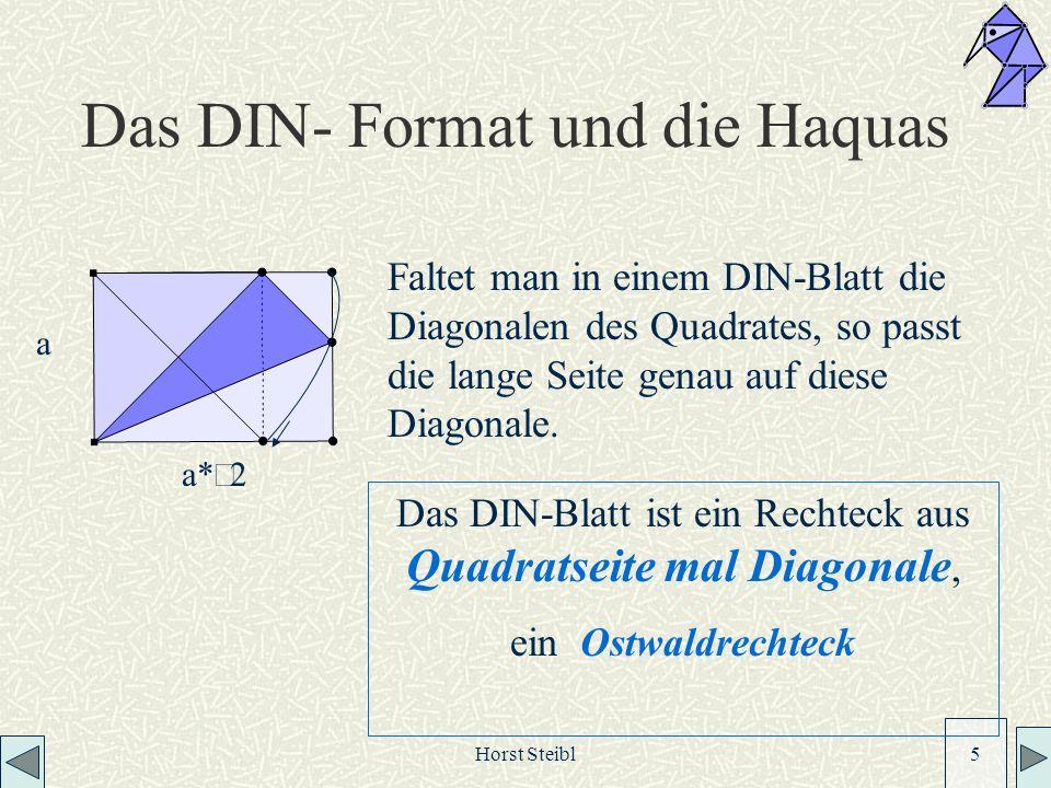 Horst Steibl 5 Das DIN- Format und die Haquas Das DIN-Blatt ist ein Rechteck aus Quadratseite mal Diagonale, ein Ostwaldrechteck Faltet man in einem DIN-Blatt die Diagonalen des Quadrates, so passt die lange Seite genau auf diese Diagonale.