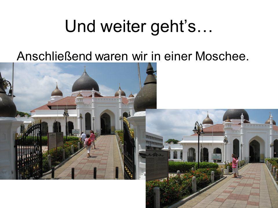 Und weiter gehts… Anschließend waren wir in einer Moschee.