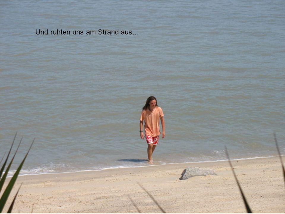 Und ruhten uns am Strand aus…