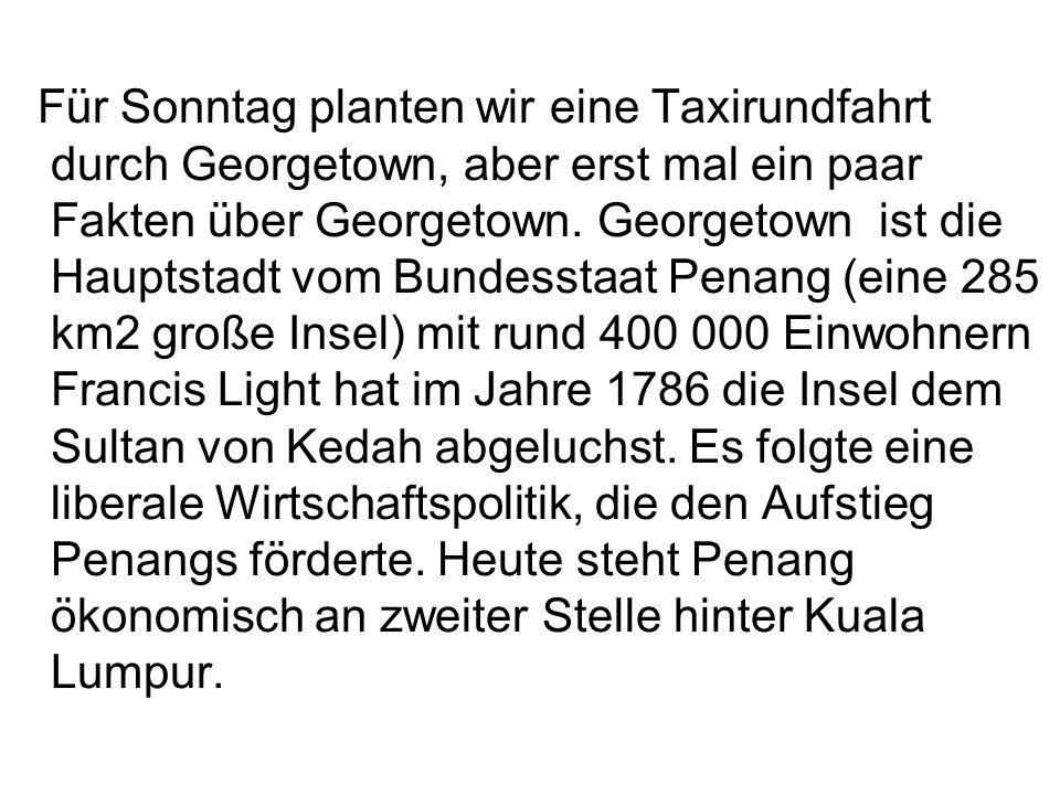 Für Sonntag planten wir eine Taxirundfahrt durch Georgetown, aber erst mal ein paar Fakten über Georgetown. Georgetown ist die Hauptstadt vom Bundesst