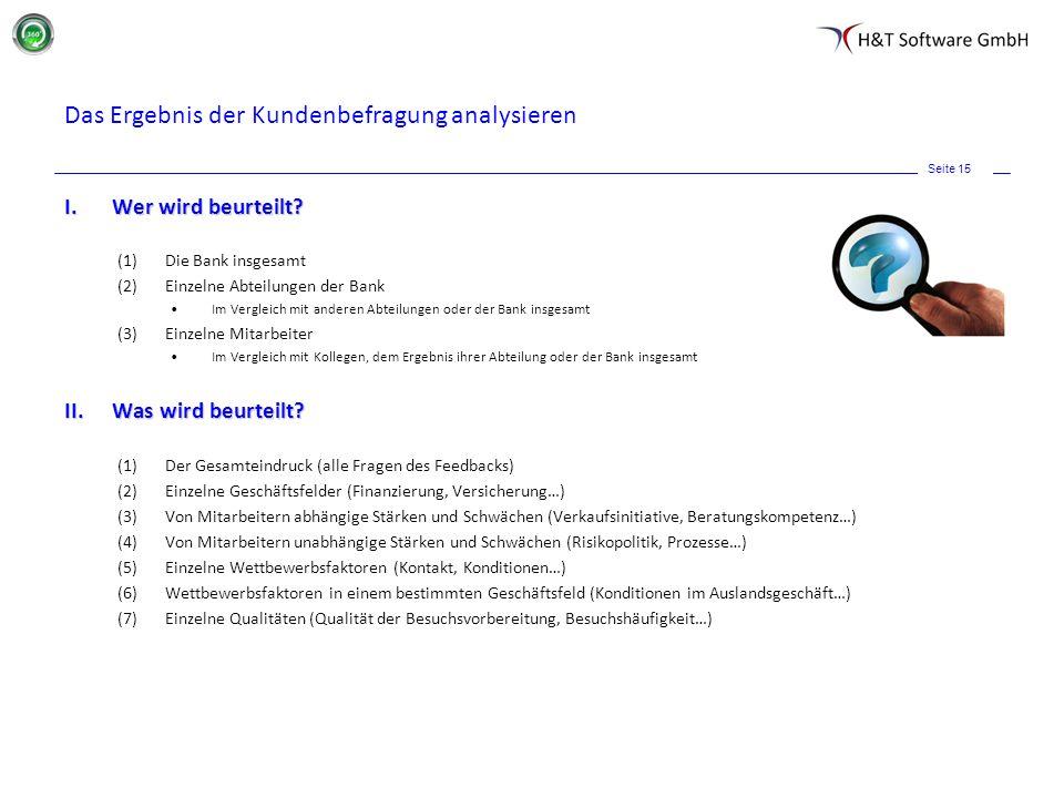 Seite 15 Das Ergebnis der Kundenbefragung analysieren I.Wer wird beurteilt? (1)Die Bank insgesamt (2)Einzelne Abteilungen der Bank Im Vergleich mit an