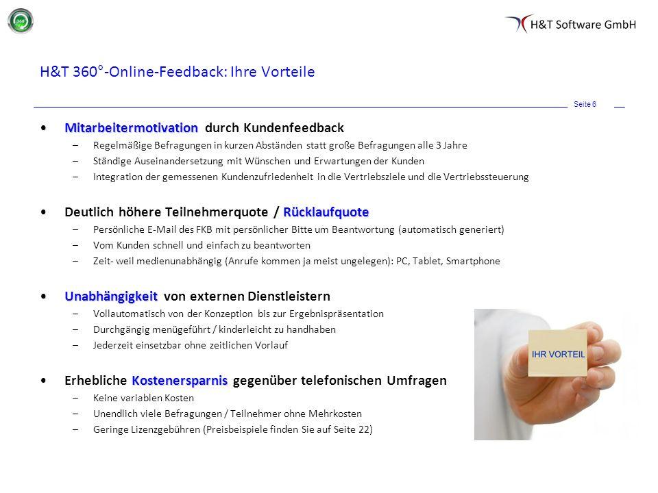 Seite 6 H&T 360°-Online-Feedback: Ihre Vorteile MitarbeitermotivationMitarbeitermotivation durch Kundenfeedback –Regelmäßige Befragungen in kurzen Abs