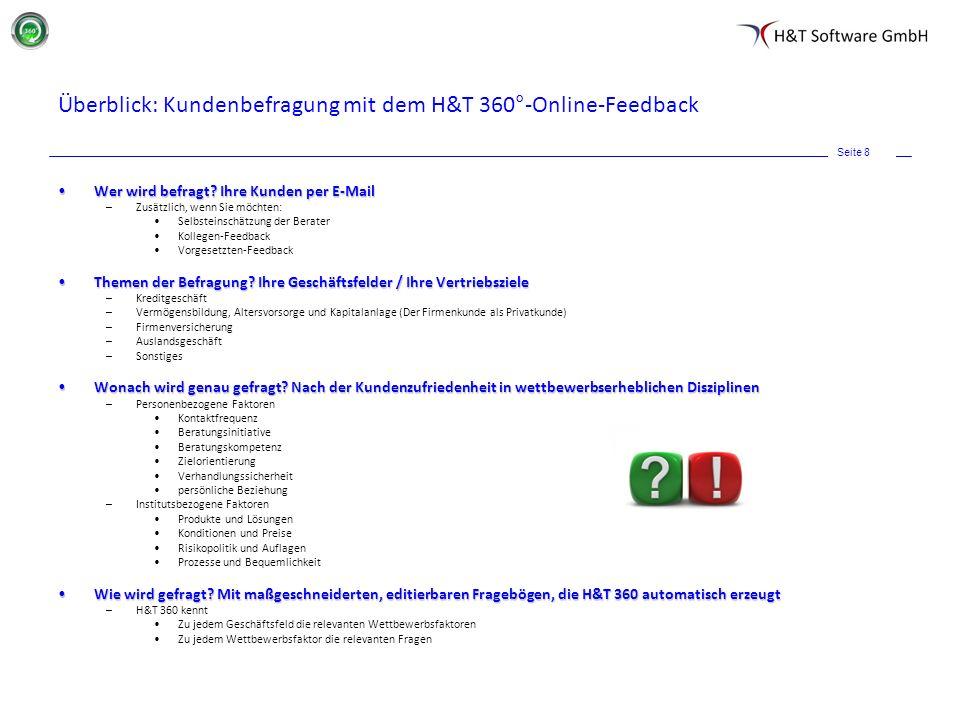 Seite 8 Überblick: Kundenbefragung mit dem H&T 360°-Online-Feedback Wer wird befragt? Ihre Kunden per E-MailWer wird befragt? Ihre Kunden per E-Mail –