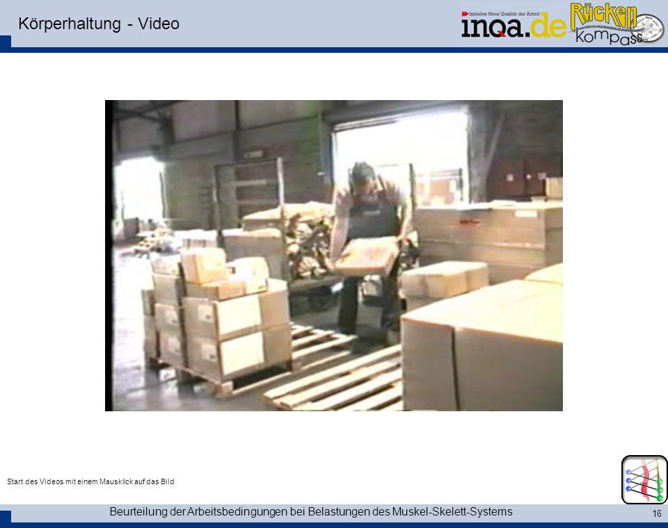 Beurteilung der Arbeitsbedingungen bei Belastungen des Muskel-Skelett-Systems 16 Körperhaltung - Video Start des Videos mit einem Mausklick auf das Bi