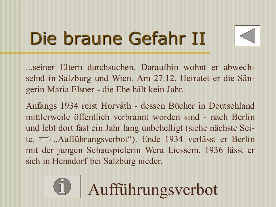 Die braune Gefahr I 1933-1938 Nach der Machtübernahme durch die National- sozialisten übersiedelt Horváth nach Wien. Er schreibt weiterhin Theaterstüc