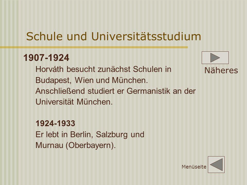 Schule und Universitätsstudium 1907-1924 Horváth besucht zunächst Schulen in Budapest, Wien und München.