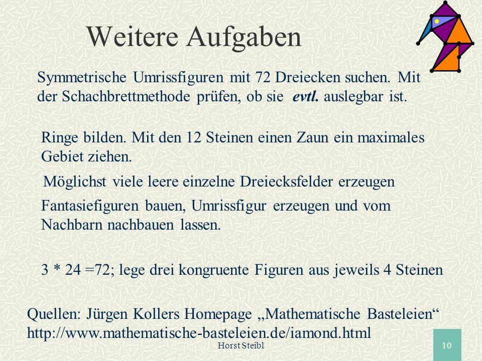 Horst Steibl10 Weitere Aufgaben Symmetrische Umrissfiguren mit 72 Dreiecken suchen. Mit der Schachbrettmethode prüfen, ob sie evtl. auslegbar ist. Rin