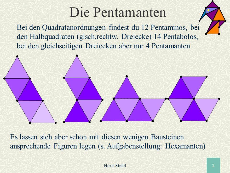 Horst Steibl2 Bei den Quadratanordnungen findest du 12 Pentaminos, bei den Halbquadraten (glsch.rechtw. Dreiecke) 14 Pentabolos, bei den gleichseitige