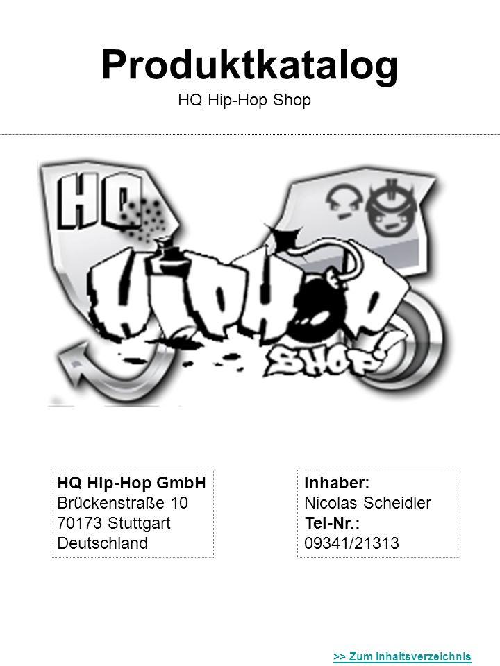 Produktkatalog HQ Hip-Hop Shop HQ Hip-Hop GmbH Brückenstraße 10 70173 Stuttgart Deutschland Inhaber: Nicolas Scheidler Tel-Nr.: 09341/21313 >> Zum Inh