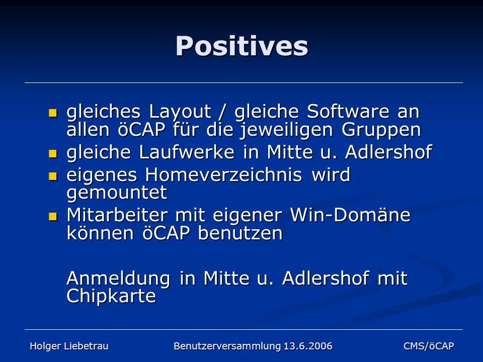 Positives gleiches Layout / gleiche Software an allen öCAP für die jeweiligen Gruppen gleiches Layout / gleiche Software an allen öCAP für die jeweili