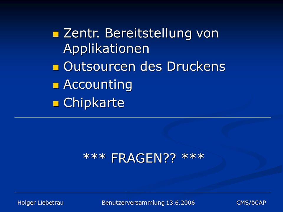 *** FRAGEN?? *** Holger Liebetrau Benutzerversammlung 13.6.2006 CMS/öCAP Zentr. Bereitstellung von Applikationen Zentr. Bereitstellung von Applikation