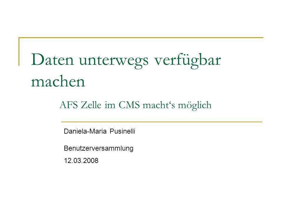 Daten unterwegs verfügbar machen AFS Zelle im CMS machts möglich Daniela-Maria Pusinelli Benutzerversammlung 12.03.2008