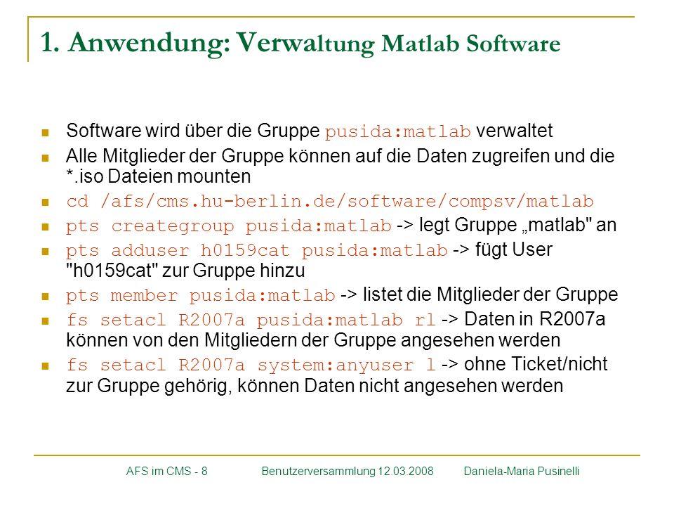 1. Anwendung: Verwa ltung Matlab Software Software wird über die Gruppe pusida:matlab verwaltet Alle Mitglieder der Gruppe können auf die Daten zugrei