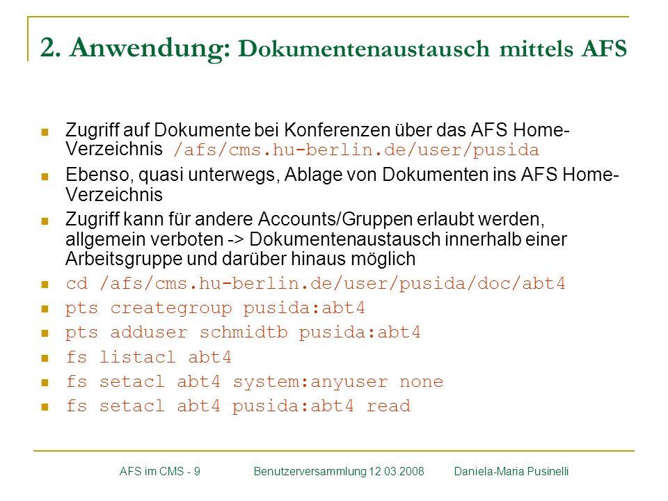 2. Anwendung: Dokumentenaustausch mittels AFS Zugriff auf Dokumente bei Konferenzen über das AFS Home- Verzeichnis /afs/cms.hu-berlin.de/user/pusida E
