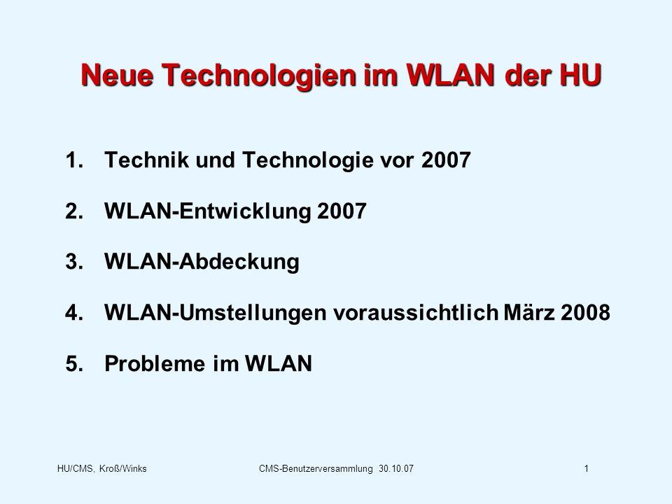HU/CMS, Kroß/WinksCMS-Benutzerversammlung 30.10.071 Neue Technologien im WLAN der HU 1.Technik und Technologie vor 2007 2.WLAN-Entwicklung 2007 3.WLAN