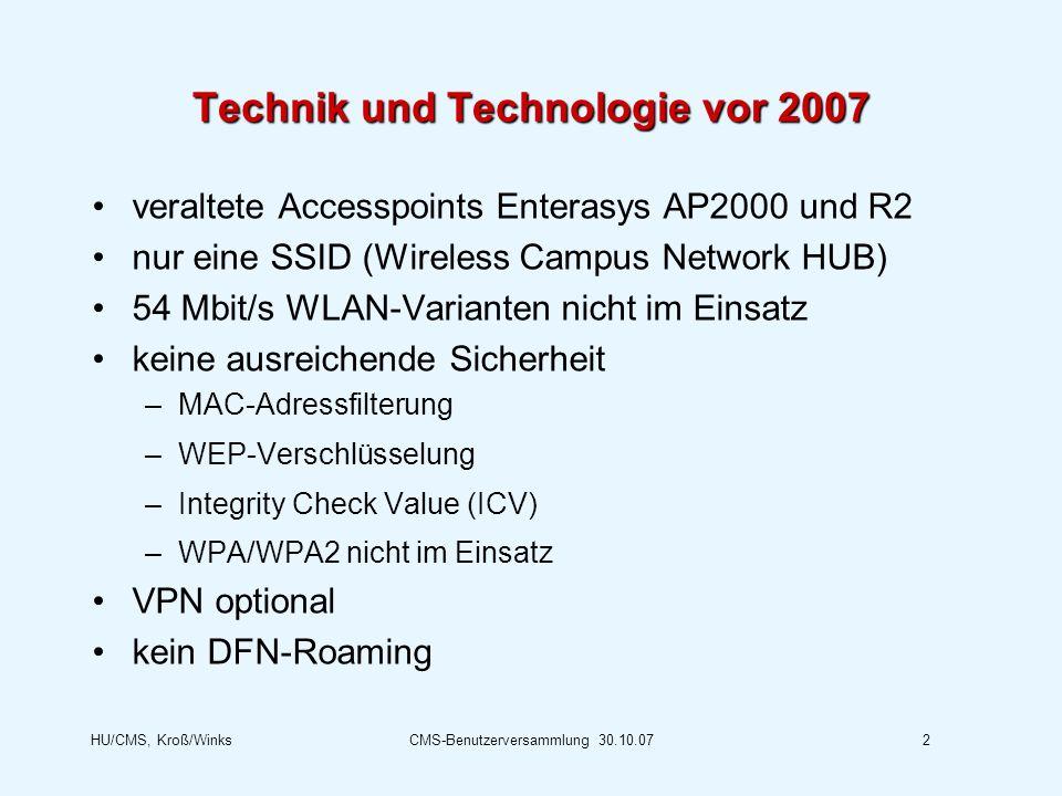 HU/CMS, Kroß/WinksCMS-Benutzerversammlung 30.10.072 Technik und Technologie vor 2007 veraltete Accesspoints Enterasys AP2000 und R2 nur eine SSID (Wir