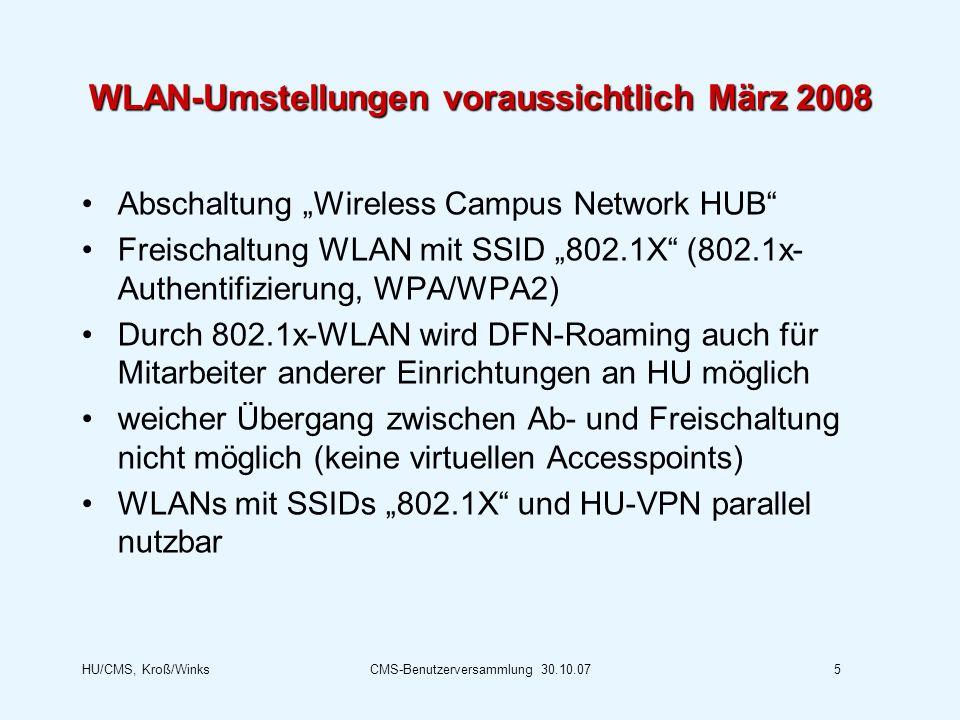 HU/CMS, Kroß/WinksCMS-Benutzerversammlung 30.10.075 WLAN-Umstellungen voraussichtlich März 2008 Abschaltung Wireless Campus Network HUB Freischaltung