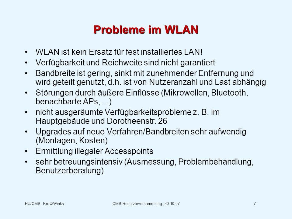 HU/CMS, Kroß/WinksCMS-Benutzerversammlung 30.10.077 Probleme im WLAN WLAN ist kein Ersatz für fest installiertes LAN! Verfügbarkeit und Reichweite sin