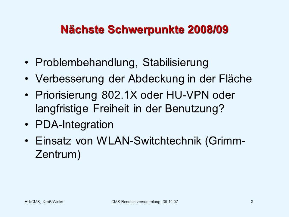 HU/CMS, Kroß/WinksCMS-Benutzerversammlung 30.10.078 Nächste Schwerpunkte 2008/09 Problembehandlung, Stabilisierung Verbesserung der Abdeckung in der F