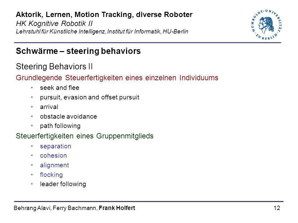 12 Schwärme – steering behaviors Steering Behaviors II Grundlegende Steuerfertigkeiten eines einzelnen Individuums seek and flee pursuit, evasion and