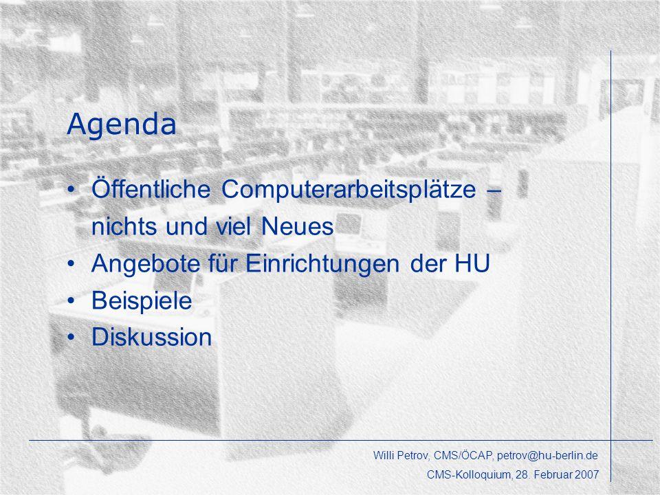 Öffentliche Computerarbeitsplätze – nichts und viel Neues Angebote für Einrichtungen der HU Beispiele Diskussion Agenda Willi Petrov, CMS/ÖCAP, petrov