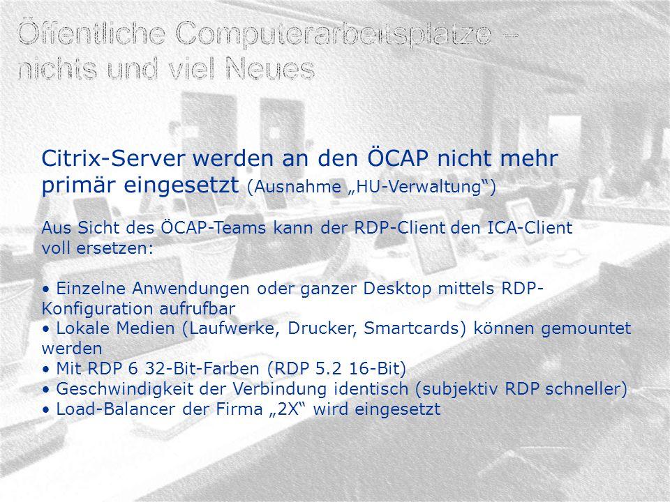 Citrix-Server werden an den ÖCAP nicht mehr primär eingesetzt (Ausnahme HU-Verwaltung) Aus Sicht des ÖCAP-Teams kann der RDP-Client den ICA-Client vol