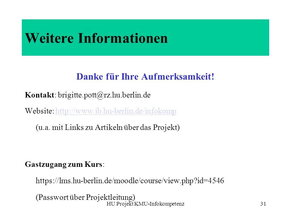 HU Projekt KMU-Infokompetenz31 Weitere Informationen Danke für Ihre Aufmerksamkeit! Kontakt: brigitte.pott@rz.hu.berlin.de Website: http://www.ib.hu-b