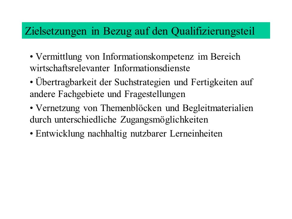 Zielsetzungen in Bezug auf den Qualifizierungsteil Vermittlung von Informationskompetenz im Bereich wirtschaftsrelevanter Informationsdienste Übertrag