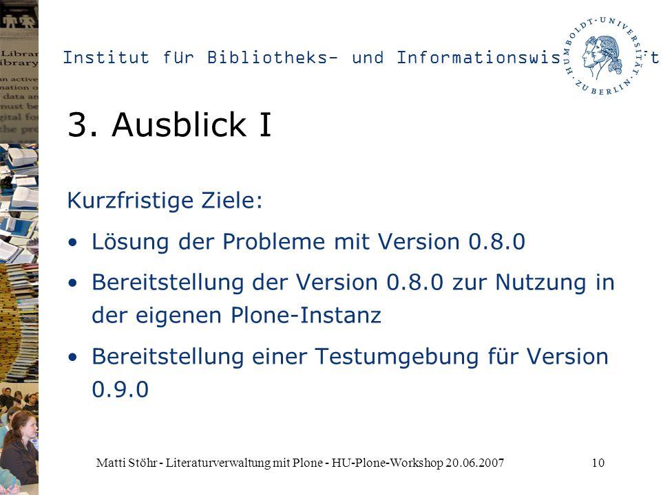 Institut für Bibliotheks- und Informationswissenschaft Matti Stöhr - Literaturverwaltung mit Plone - HU-Plone-Workshop 20.06.200710 3. Ausblick I Kurz