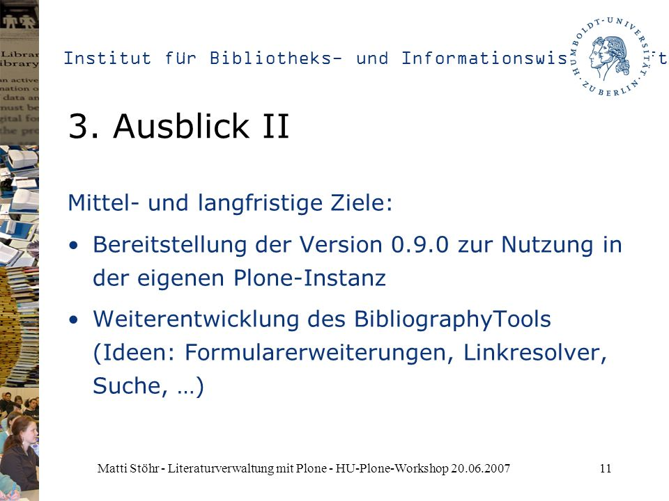 Institut für Bibliotheks- und Informationswissenschaft Matti Stöhr - Literaturverwaltung mit Plone - HU-Plone-Workshop 20.06.200711 3. Ausblick II Mit