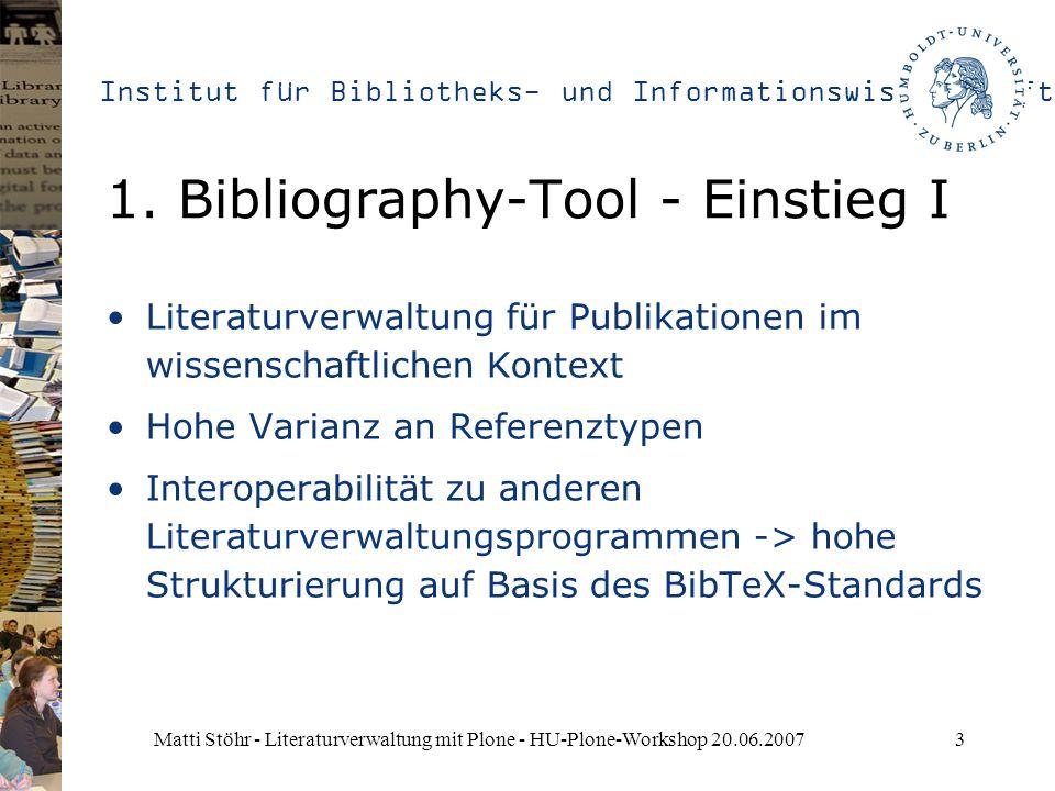 Institut für Bibliotheks- und Informationswissenschaft Matti Stöhr - Literaturverwaltung mit Plone - HU-Plone-Workshop 20.06.20073 1. Bibliography-Too