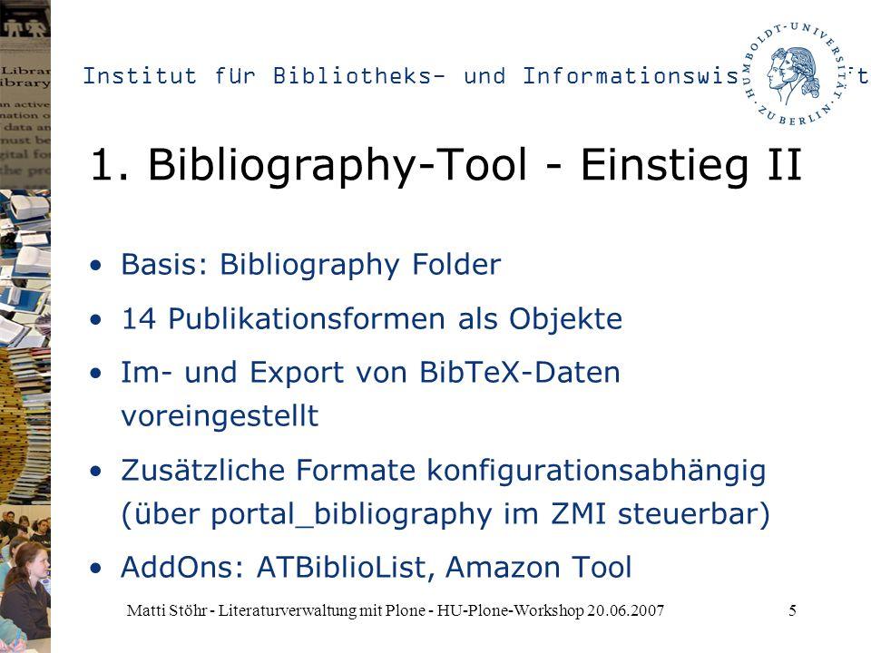 Institut für Bibliotheks- und Informationswissenschaft Matti Stöhr - Literaturverwaltung mit Plone - HU-Plone-Workshop 20.06.20075 1.