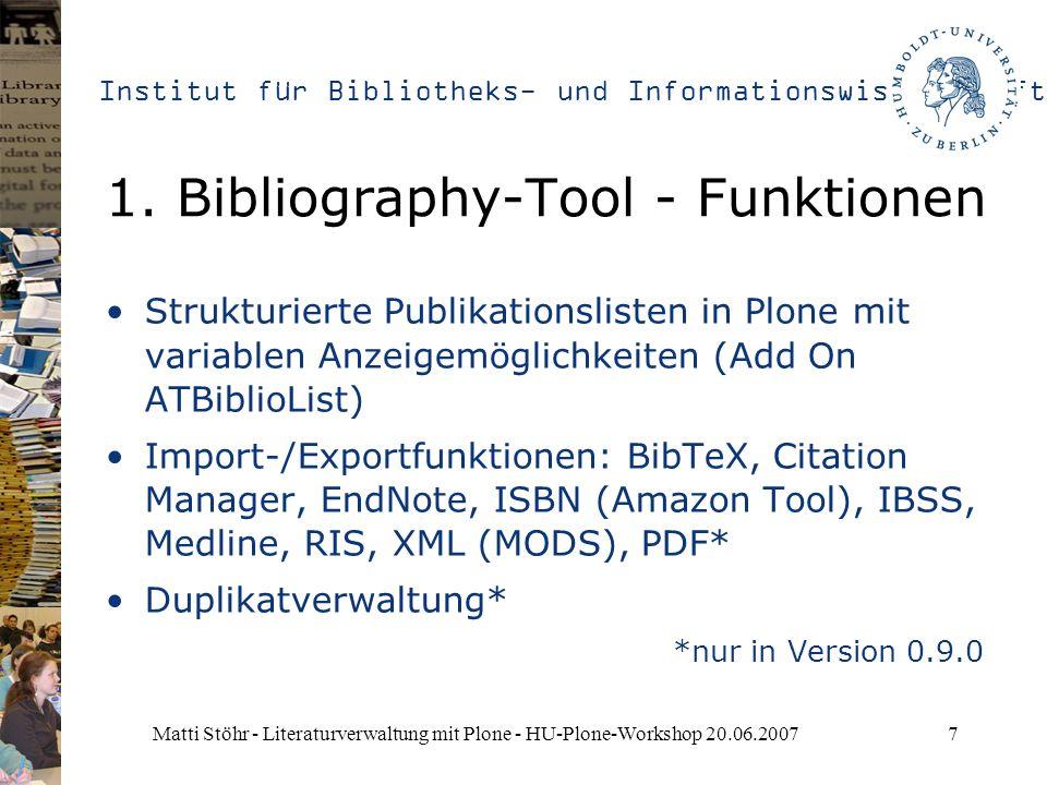 Institut für Bibliotheks- und Informationswissenschaft Matti Stöhr - Literaturverwaltung mit Plone - HU-Plone-Workshop 20.06.20077 1. Bibliography-Too