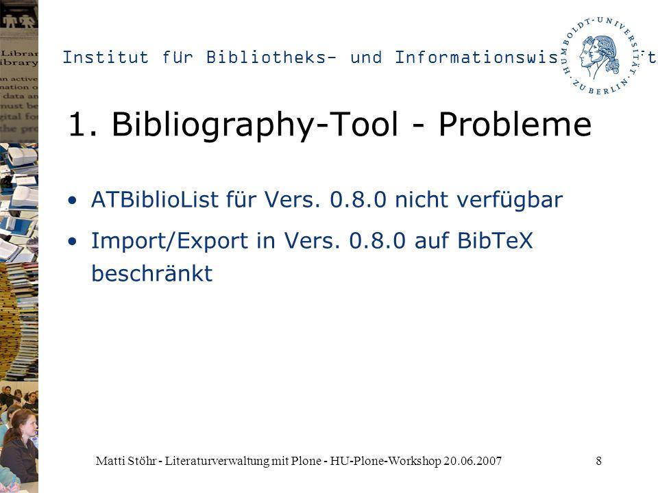 Institut für Bibliotheks- und Informationswissenschaft Matti Stöhr - Literaturverwaltung mit Plone - HU-Plone-Workshop 20.06.20078 1. Bibliography-Too