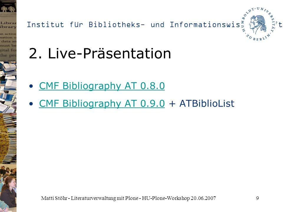 Institut für Bibliotheks- und Informationswissenschaft Matti Stöhr - Literaturverwaltung mit Plone - HU-Plone-Workshop 20.06.20079 2. Live-Präsentatio