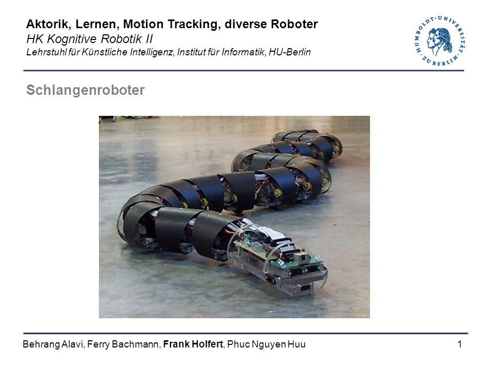 1 Schlangenroboter Aktorik, Lernen, Motion Tracking, diverse Roboter HK Kognitive Robotik II Lehrstuhl für Künstliche Intelligenz, Institut für Inform