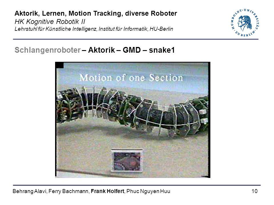 10 Schlangenroboter – Aktorik – GMD – snake1 Aktorik, Lernen, Motion Tracking, diverse Roboter HK Kognitive Robotik II Lehrstuhl für Künstliche Intell