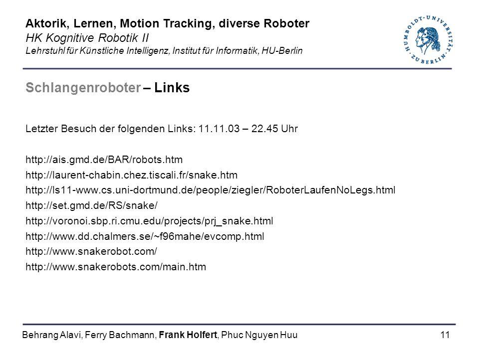 11 Schlangenroboter – Links Letzter Besuch der folgenden Links: 11.11.03 – 22.45 Uhr http://ais.gmd.de/BAR/robots.htm http://laurent-chabin.chez.tisca