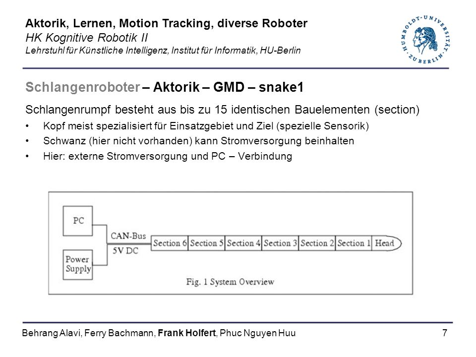 7 Schlangenroboter – Aktorik – GMD – snake1 Schlangenrumpf besteht aus bis zu 15 identischen Bauelementen (section) Kopf meist spezialisiert für Einsa