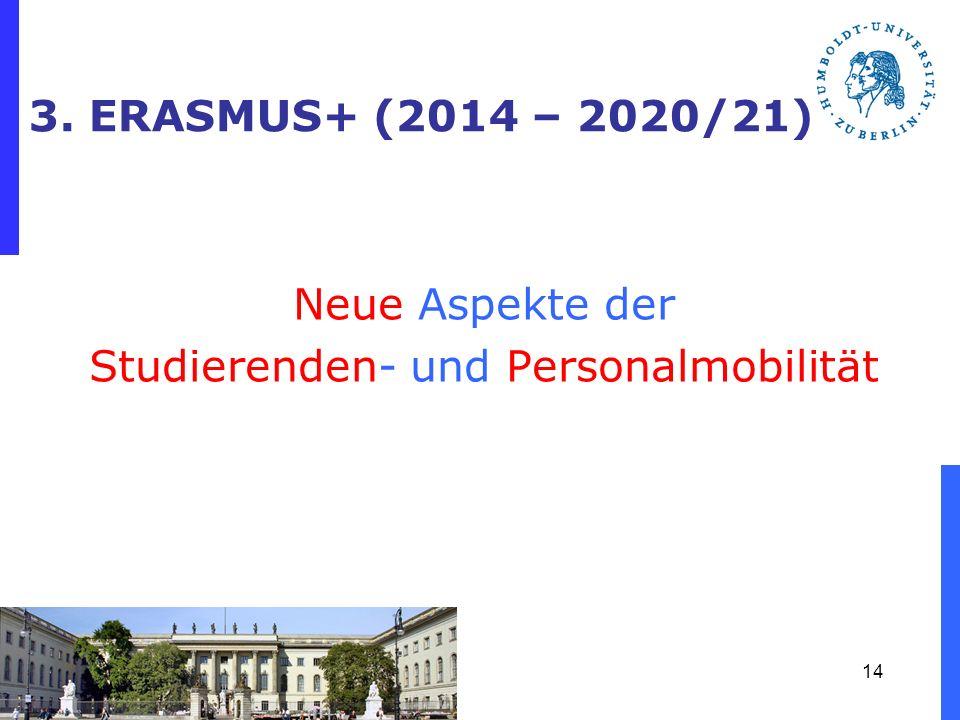 3. ERASMUS+ (2014 – 2020/21) Neue Aspekte der Studierenden- und Personalmobilität 14