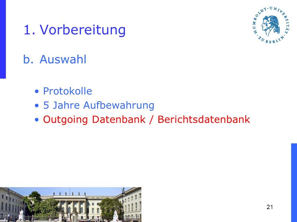 1.Vorbereitung b.Auswahl Protokolle 5 Jahre Aufbewahrung Outgoing Datenbank / Berichtsdatenbank 21