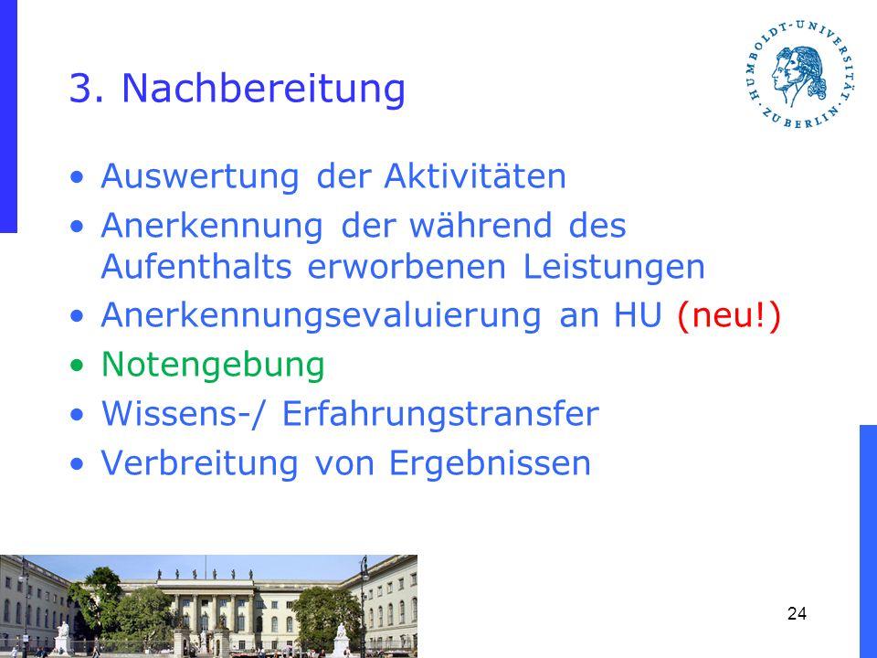 3. Nachbereitung Auswertung der Aktivitäten Anerkennung der während des Aufenthalts erworbenen Leistungen Anerkennungsevaluierung an HU (neu!) Notenge