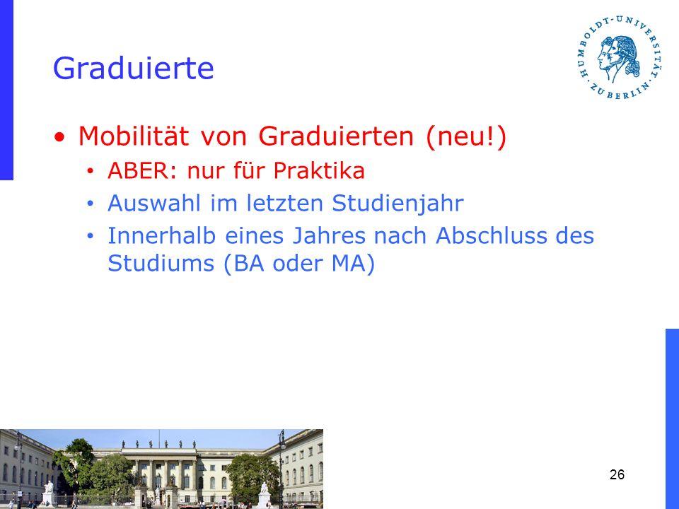 Graduierte Mobilität von Graduierten (neu!) ABER: nur für Praktika Auswahl im letzten Studienjahr Innerhalb eines Jahres nach Abschluss des Studiums (