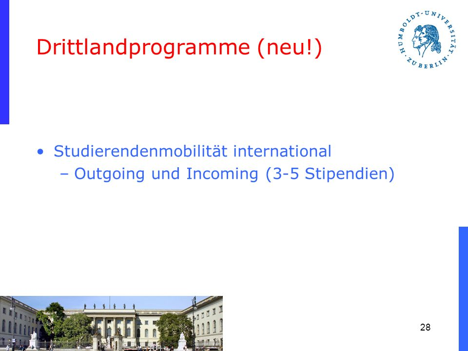 Drittlandprogramme (neu!) Studierendenmobilität international –Outgoing und Incoming (3-5 Stipendien) 28