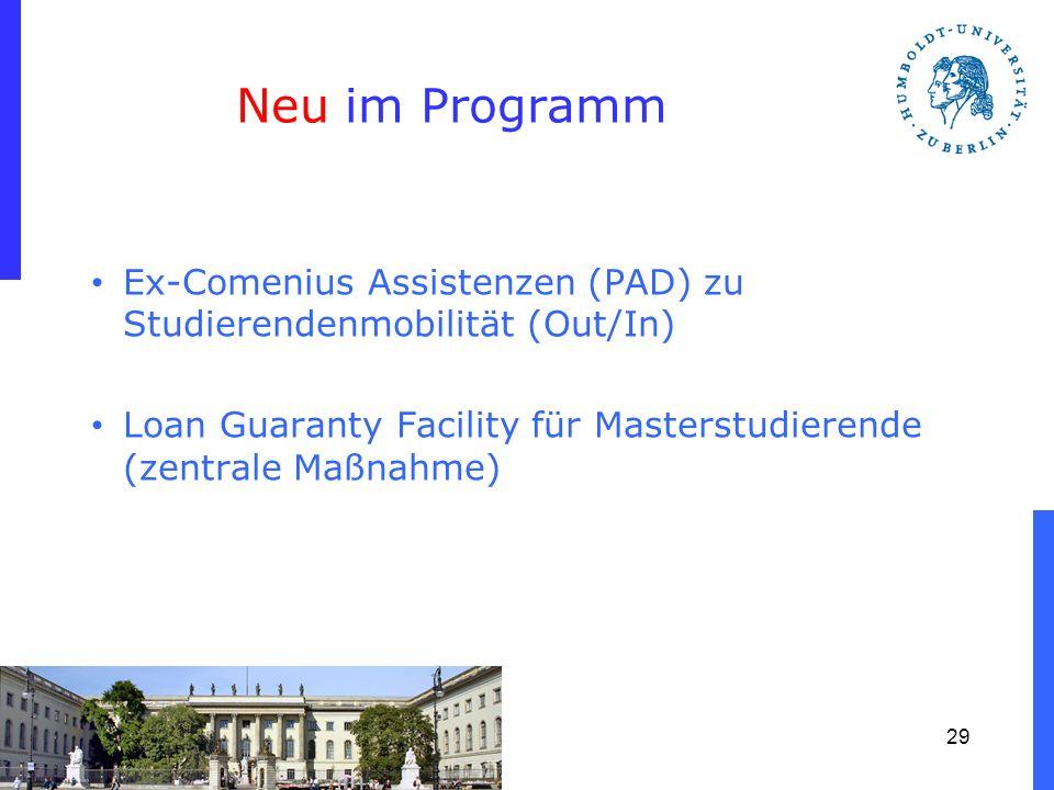 Neu im Programm Ex-Comenius Assistenzen (PAD) zu Studierendenmobilität (Out/In) Loan Guaranty Facility für Masterstudierende (zentrale Maßnahme) 29