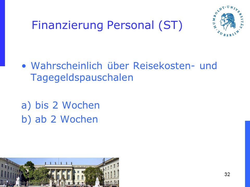 Finanzierung Personal (ST) Wahrscheinlich über Reisekosten- und Tagegeldspauschalen a) bis 2 Wochen b) ab 2 Wochen 32