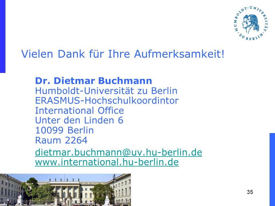 Vielen Dank für Ihre Aufmerksamkeit! Dr. Dietmar Buchmann Humboldt-Universität zu Berlin ERASMUS-Hochschulkoordintor International Office Unter den Li